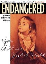 Endangered : Your Child in a Hostile World by Johann Christoph Arnold :Paperback
