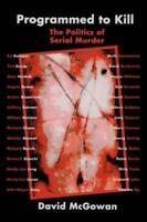Programmed to Kill: The Politics of Serial Murder: By David McGowan