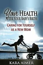 Newborn, Infant, Baby, and Toddler Help Bks.: Your Health after Your Baby's...