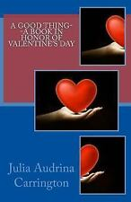 A Good Thing--A Book in Honor of Valentine's Day by Julia Audrina Carrington...