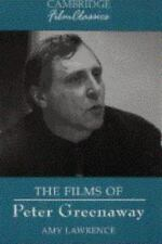Cambridge Film Classics Ser.: The Films of Peter Greenaway by Amy Lawrence.