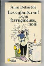"Anne Debarède : Les enfants, oui ! L'eau ferrugineuse, non ! - N° V67 "" Points """