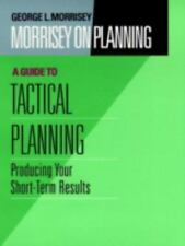 Morrisey on Planning, A Guide to Tactical Planning: Producing Your Short-Term Re