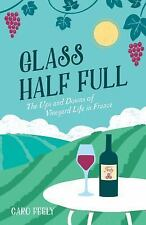 Glass Half Full: The Ups and Downs of Vineyard Life in France (Paperback or Soft