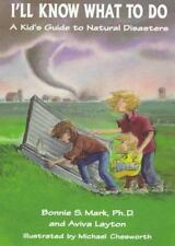I'll Know What to Do: A Kid's Guide to Natural Disasters - Bonnie Mark PB. NEW