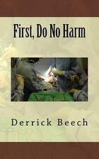 First, Do No Harm by Derrick Beech (2013, Paperback)