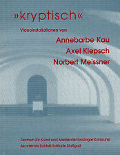 Annebarbe Kau, Axel Klepsch, Norbert Meissner, Kryptisch, Video-Installationen
