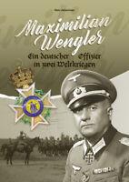 Maximilian Wengler - Ein deutscher Offizier in zwei Weltkriegen - SIGNIERT