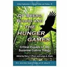Of Bread, Blood and the Hunger Games: Critical Essays on the Suzanne Collins Tr