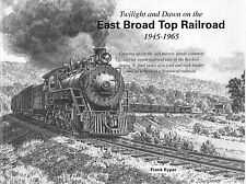Twilight and Dawn on the EAST BROAD TOP RAILROAD, 1945-1965 -- (NEW BOOK)