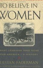 To Believe in Women : What Lesbians Have Done for America-A History-ExLibrary