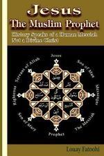 Jesus the Muslim Prophet: History Speaks of a Human Messiah Not a Divine Chri...