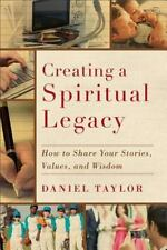 Creating a Spiritual Legacy: How to Share Your Stories, Values, and Wisdom, Tayl