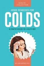 Home Remedies for Colds : Alternative Medicine for a Healthy Body by William...