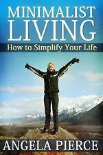 Minimalist Living : How to Simplify Your Life by Angela Pierce (2013, Book,...