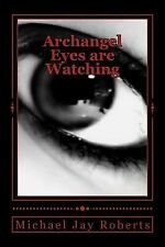 Archangel : Eyes Are Watching by Michael Roberts (2014, Paperback)