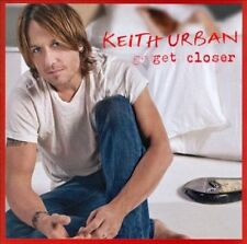 Keith Urban / Get Closer (CD) Put You In A Song, Long Hot Summer, Without You !!