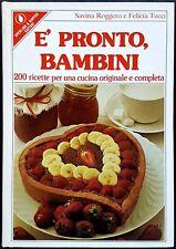 S. Roggero e F. Tucci, É pronto, bambini. 200 ricette..., Ed. S&K, 1981