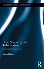 Routledge Studies in Anthropology: Islam, Standards, and Technoscience : In...