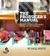 The Producer's Manual: All You Need to Get Pro Recordings and Mixes in the...