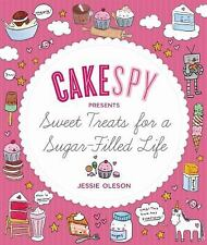 CakeSpy Presents Sweet Treats for a Sugar-Filled Life by Jessie Oleson (2011,...