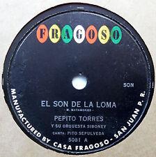 PEPITO TORRES Latin 78 El Son De La Loma / Donde Esdtas? FRAGOSO label BOLERO
