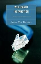 Web-Based Instruction : A Practical Guide for Online Courses by James Van...