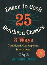 LEARN TO COOK 25 SOUTHERN CLASSICS 3 WAYS - BRULE, JENNIFER - NEW HARDCOVER BOOK