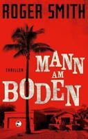 Mann am Boden von Roger Smith (2018, Taschenbuch), Krimi, Thriller