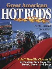 Great American Hot Rods: A Full Throttle Chronicle of Custom Cars from the