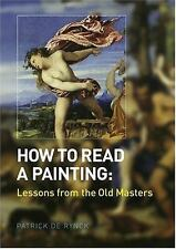How to Read a Painting: Lessons from the Old Masters by De Rynck, Patrick