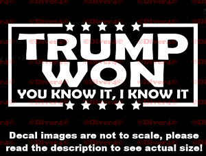 Trump Won I Know It You Know It Decal Bumper Sticker Made in the USA Trump