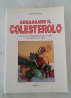 ABBASSARE IL COLESTEROLO - di Roberto Margaria; Edit. Mariotti - 1994