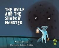 Wolf and the Shadow Monster by Avril McDonald (Paperback, 2016)