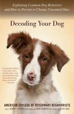 Decoding Your Dog : Explaining Common Dog Behaviors and How to Prevent or Change