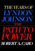 The Years of Lyndon Johnson: The Path to Power, Robert A. Caro,0394499735, Book,