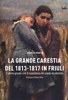 La carestia del 1813-1817 in Friuli. L'ultima grande crisi d... - Monte Marco