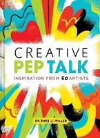 Creative Pep Talk: Inspiration from 50 Artists [Gifts for Artists, Inspirational