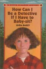 How Can I Be a Detective If I Have to Babysit? (Stevie Diamond Mysteries) by Ba