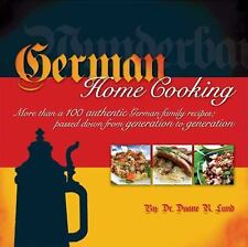 German Home Cooking: More Than 100 Authentic German Recipes; Passed Down from Ge