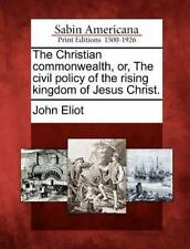 The Christian Commonwealth, Or, the Civil Policy of the Rising Kingdom of Jesus