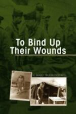 To Bind up Their Wounds by H. Ward Trueblood (2008, Paperback)