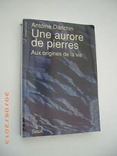 Antoine DANCHIN Une Aurore de Pierres ; Aux Origines de la Vie    éd. Seuil 1990