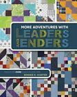 More Adventures with Leaders and Enders: Make Even More Quilts in Less Time: New