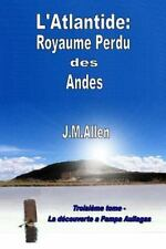 Atlantide : Royaume Perdu des Andes by J. Allen (2015, Paperback)