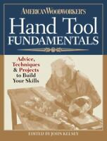 American Woodworker's Hand Tool Fundamentals : Advice, Techniques and Projects t