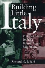 Building Little Italy : Philadelphia's Italians Before Mass Migration by...