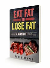 Eat Fat to Lose Fat: The Ultimate Guide to the Ketogenic Diet Plus 101 Recipes