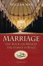 Marriage : The Rock on Which the Family Is Built by William E. May (2009,...