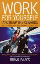 Work for Yourself and Reap the Rewards: 2nd edition: How to Master Your Destiny